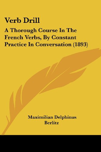 9781104520571: Verb Drill: A Thorough Course In The French Verbs, By Constant Practice In Conversation (1893)