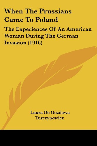 9781104528973: When The Prussians Came To Poland: The Experiences Of An American Woman During The German Invasion (1916)