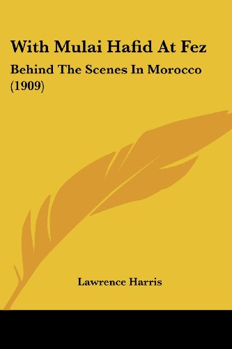 9781104531874: With Mulai Hafid At Fez: Behind The Scenes In Morocco (1909)
