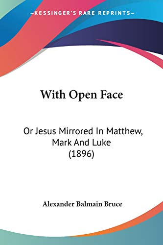 9781104531898: With Open Face: Or Jesus Mirrored In Matthew, Mark And Luke (1896)