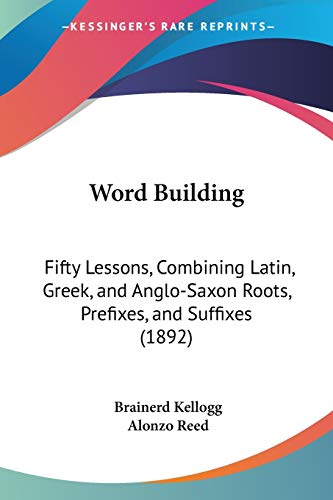 9781104533083: Word Building: Fifty Lessons, Combining Latin, Greek, and Anglo-Saxon Roots, Prefixes, and Suffixes