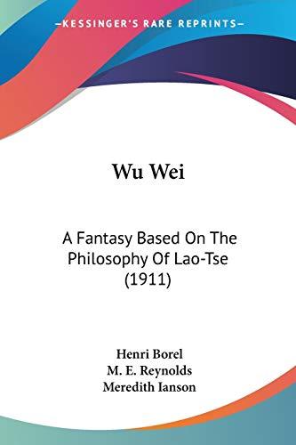 9781104533816: Wu Wei: A Fantasy Based On The Philosophy Of Lao-Tse (1911)