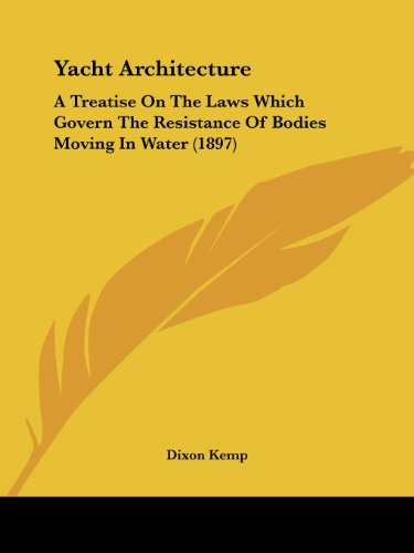 9781104534080: Yacht Architecture: A Treatise on the Laws Which Govern the Resistance of Bodies Moving in Water (1897)