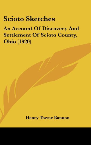 9781104535889: Scioto Sketches: An Account Of Discovery And Settlement Of Scioto County, Ohio (1920)
