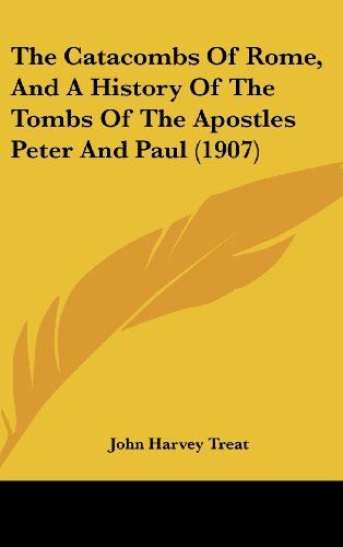9781104536015: The Catacombs Of Rome, And A History Of The Tombs Of The Apostles Peter And Paul (1907)