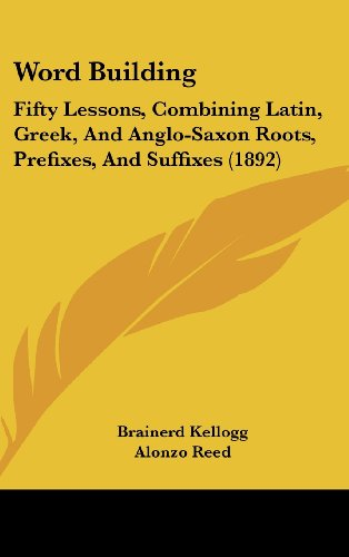 9781104538828: Word Building: Fifty Lessons, Combining Latin, Greek, and Anglo-Saxon Roots, Prefixes, and Suffixes (1892)