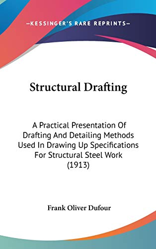 9781104540388: Structural Drafting: A Practical Presentation Of Drafting And Detailing Methods Used In Drawing Up Specifications For Structural Steel Work (1913)