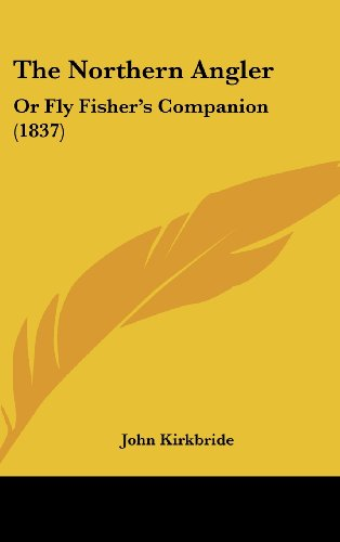 9781104540524: The Northern Angler: Or Fly Fisher's Companion (1837)