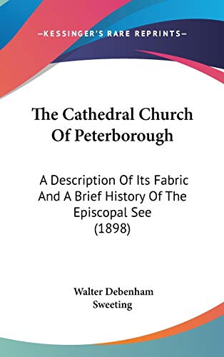 9781104542153: The Cathedral Church of Peterborough: A Description of Its Fabric and a Brief History of the Episcopal See (1898)