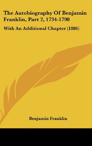 9781104542542: The Autobiography Of Benjamin Franklin, Part 2, 1734-1790: With An Additional Chapter (1886)