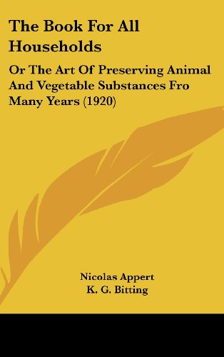 9781104542931: The Book For All Households: Or The Art Of Preserving Animal And Vegetable Substances Fro Many Years (1920)