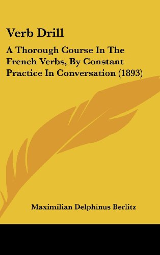 9781104543686: Verb Drill: A Thorough Course In The French Verbs, By Constant Practice In Conversation (1893)
