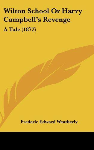 9781104547912: Wilton School Or Harry Campbell's Revenge: A Tale (1872)