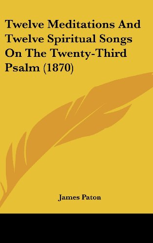 9781104549114: Twelve Meditations and Twelve Spiritual Songs on the Twenty-Third Psalm (1870)