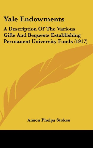 9781104551902: Yale Endowments: A Description Of The Various Gifts And Bequests Establishing Permanent University Funds (1917)