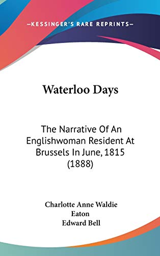9781104552626: Waterloo Days: The Narrative Of An Englishwoman Resident At Brussels In June, 1815 (1888)