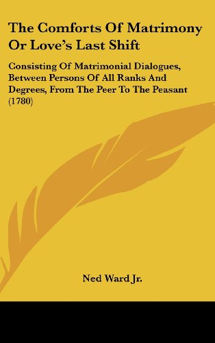 9781104556280: The Comforts Of Matrimony Or Love's Last Shift: Consisting Of Matrimonial Dialogues, Between Persons Of All Ranks And Degrees, From The Peer To The Peasant (1780)