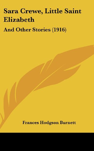Sara Crewe, Little Saint Elizabeth: And Other Stories (1916) (1104557789) by Frances Hodgson Burnett