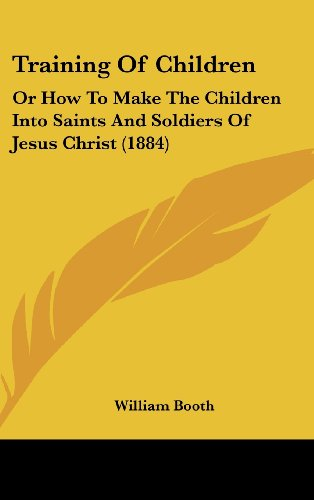 9781104561963: Training Of Children: Or How To Make The Children Into Saints And Soldiers Of Jesus Christ (1884)