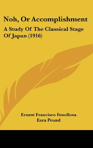 9781104562670: Noh, Or Accomplishment: A Study Of The Classical Stage Of Japan (1916)