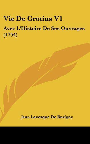 9781104565961: Vie De Grotius V1: Avec L'Histoire De Ses Ouvrages (1754)