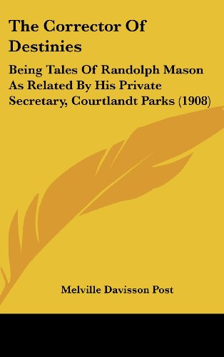 9781104567071: The Corrector Of Destinies: Being Tales Of Randolph Mason As Related By His Private Secretary, Courtlandt Parks (1908)