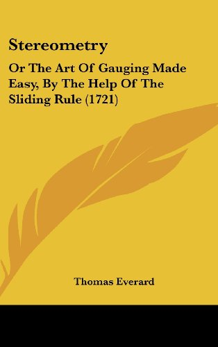 9781104567347: Stereometry: Or The Art Of Gauging Made Easy, By The Help Of The Sliding Rule (1721)