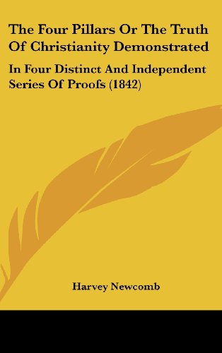 9781104567668: The Four Pillars Or The Truth Of Christianity Demonstrated: In Four Distinct And Independent Series Of Proofs (1842)