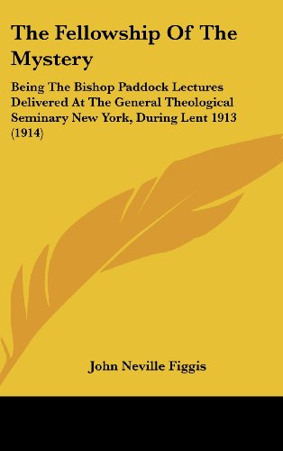9781104567941: The Fellowship Of The Mystery: Being The Bishop Paddock Lectures Delivered At The General Theological Seminary New York, During Lent 1913 (1914)