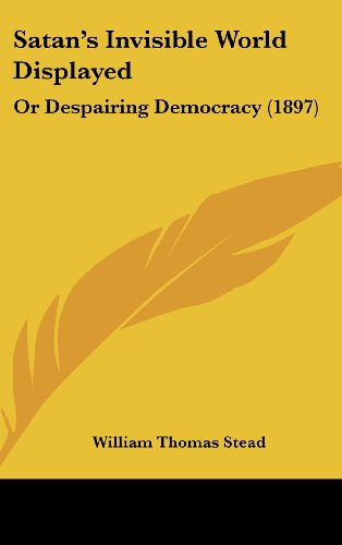 9781104568580: Satan's Invisible World Displayed: Or Despairing Democracy (1897)