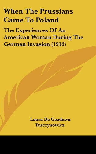 9781104568979: When The Prussians Came To Poland: The Experiences Of An American Woman During The German Invasion (1916)