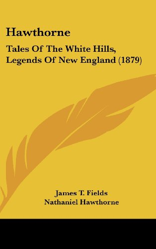 9781104570354: Hawthorne: Tales Of The White Hills, Legends Of New England (1879)