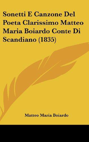 Sonetti E Canzone Del Poeta Clarissimo Matteo Maria Boiardo Conte Di Scandiano (1835) (9781104570781) by Matteo Maria Boiardo