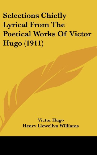 Selections Chiefly Lyrical From The Poetical Works Of Victor Hugo (1911) (9781104572105) by Victor Hugo