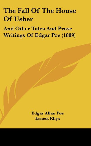 The Fall of the House of Usher: And Other Tales and Prose Writings of Edgar Poe (1889): Edgar Allan...