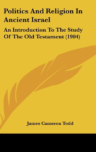 9781104574581: Politics and Religion in Ancient Israel: An Introduction to the Study of the Old Testament (1904)