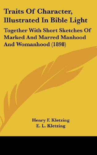 9781104577018: Traits Of Character, Illustrated In Bible Light: Together With Short Sketches Of Marked And Marred Manhood And Womanhood (1898)