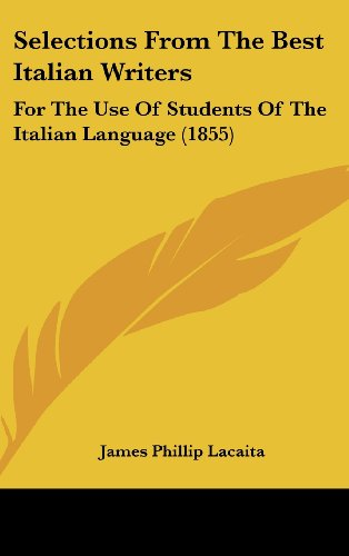 9781104577650: Selections from the Best Italian Writers: For the Use of Students of the Italian Language (1855)