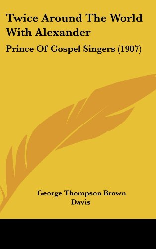 9781104577858: Twice Around The World With Alexander: Prince Of Gospel Singers (1907)