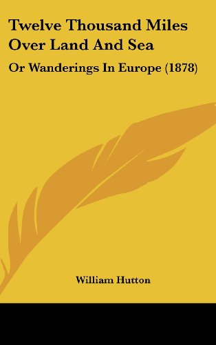 9781104578725: Twelve Thousand Miles Over Land and Sea: Or Wanderings in Europe (1878)