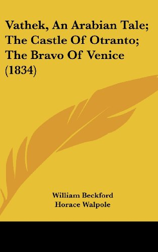 Vathek, An Arabian Tale; The Castle Of Otranto; The Bravo Of Venice (1834) (1104579685) by William Beckford; Horace Walpole; M. G. Lewis