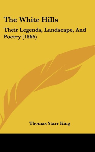9781104581152: The White Hills: Their Legends, Landscape, And Poetry (1866)