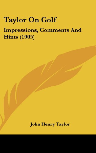 9781104581954: Taylor On Golf: Impressions, Comments And Hints (1905)