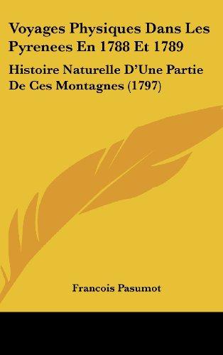 9781104583316: Voyages Physiques Dans Les Pyrenees En 1788 Et 1789: Histoire Naturelle D'Une Partie de Ces Montagnes (1797)