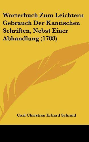 9781104583774: Worterbuch Zum Leichtern Gebrauch Der Kantischen Schriften, Nebst Einer Abhandlung (1788)