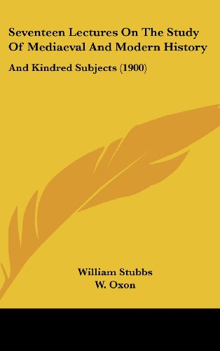 9781104585785: Seventeen Lectures On The Study Of Mediaeval And Modern History: And Kindred Subjects (1900)