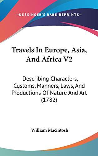 9781104585969: Travels in Europe, Asia, and Africa V2: Describing Characters, Customs, Manners, Laws, and Productions of Nature and Art (1782)