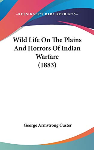 9781104586195: Wild Life On The Plains And Horrors Of Indian Warfare (1883)