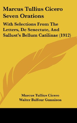 9781104587192: Marcus Tullius Cicero Seven Orations: With Selections From The Letters, De Senectute, And Sallust's Bellum Catilinae (1912)