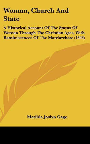 9781104587444: Woman, Church And State: A Historical Account Of The Status Of Woman Through The Christian Ages, With Reminiscences Of The Matriarchate (1893)